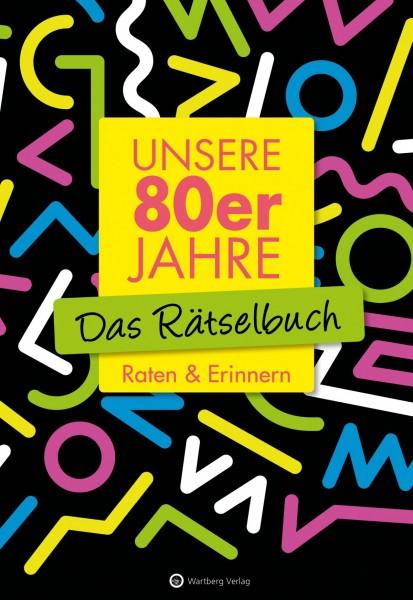 Unsere 80er Jahre - Das Rätselbuch